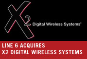 LINE 6 ANNOUNCES ACQUISITION OF X2, LEADER IN DIGITAL WIRELESS TECHNOLOGY FOR MUSICIANS